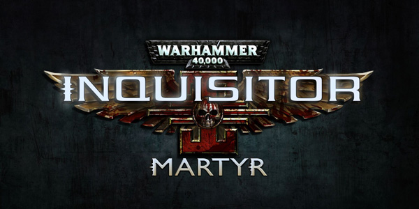 Warhammer 40,000 : Inquisitor – Martyr - Warhammer 40,000: Inquisitor – Martyr