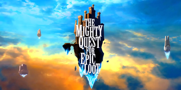 THE MIGHTY QUEST FOR EPIC LOOT ANNONCE SES JOURNEES PORTES OUVERTES !