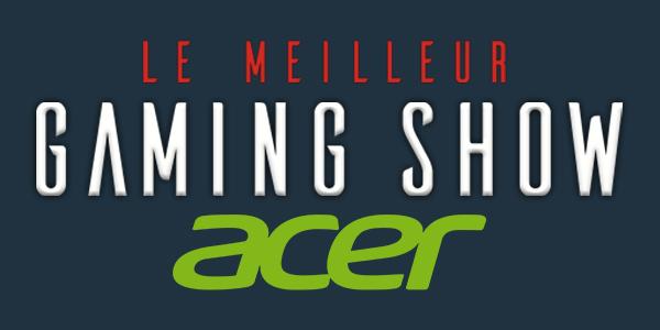 Acer sera partenaire officiel du « Meilleur Gaming Show » !