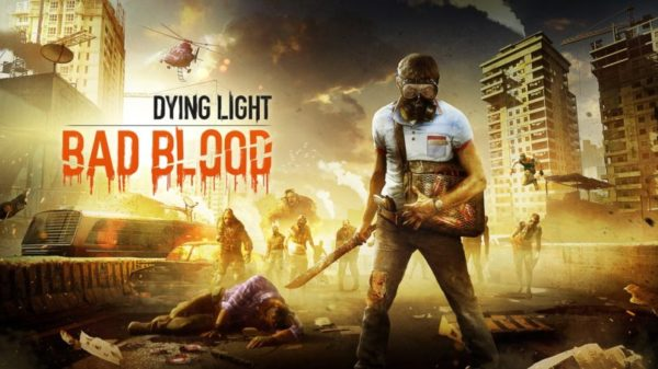 Dying Light: Bad Blood Dying Light: Bad Blood