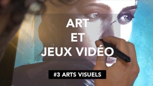 Art et Jeux Vidéo #3 - Arts Visuels