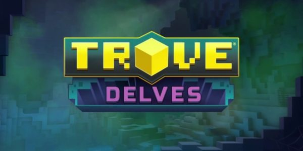 Trove Delves Trove: Delves
