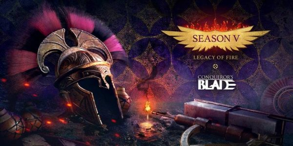 Conqueror's Blade - Season V : Legacy of Fire