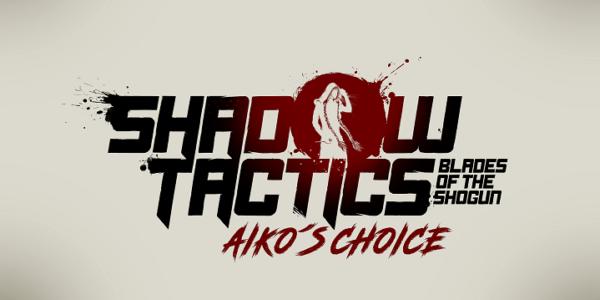 Shadow Tactics : Blade of the Shotgun - Aiko's Choice / Shadow Tactics:Blades of the Shogun - Aiko's Choice