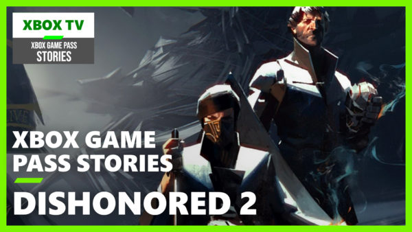 Xbox Game Pass Stories – Dishonored 2