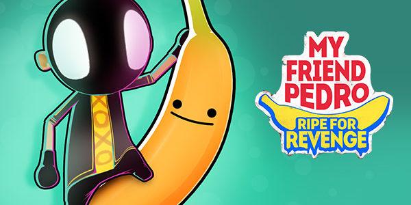 My Friend Pedro: Ripe for Revenge My Friend Pedro : Ripe for Revenge My Friend Pedro Ripe for Revenge